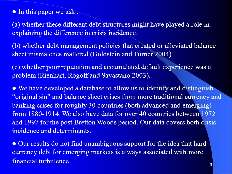 4 For the 1880 -1913 period we find evidence that emerging markets with significant amounts of original sin can be divided into two sub-groups: (a)Argentina, Brazil, Chile, Italy and Portugal each of which suffered a financial catastrophe between 1880 and 1913 (b)Australia, Canada, New Zealand, Norway, and the US, which had relatively little trouble with financial crises.