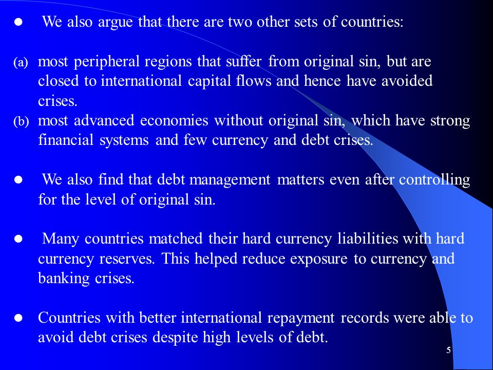 26 Statistical Results We use panel probits to ascertain the role of measures of original sin, currency mismatch and debt intolerance in precipitating the various types of crises.