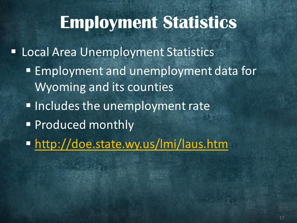 17 Local Area Unemployment Statistics Employment and unemployment data for Wyoming and its counties Includes the unemployment rate Produced monthly ht
