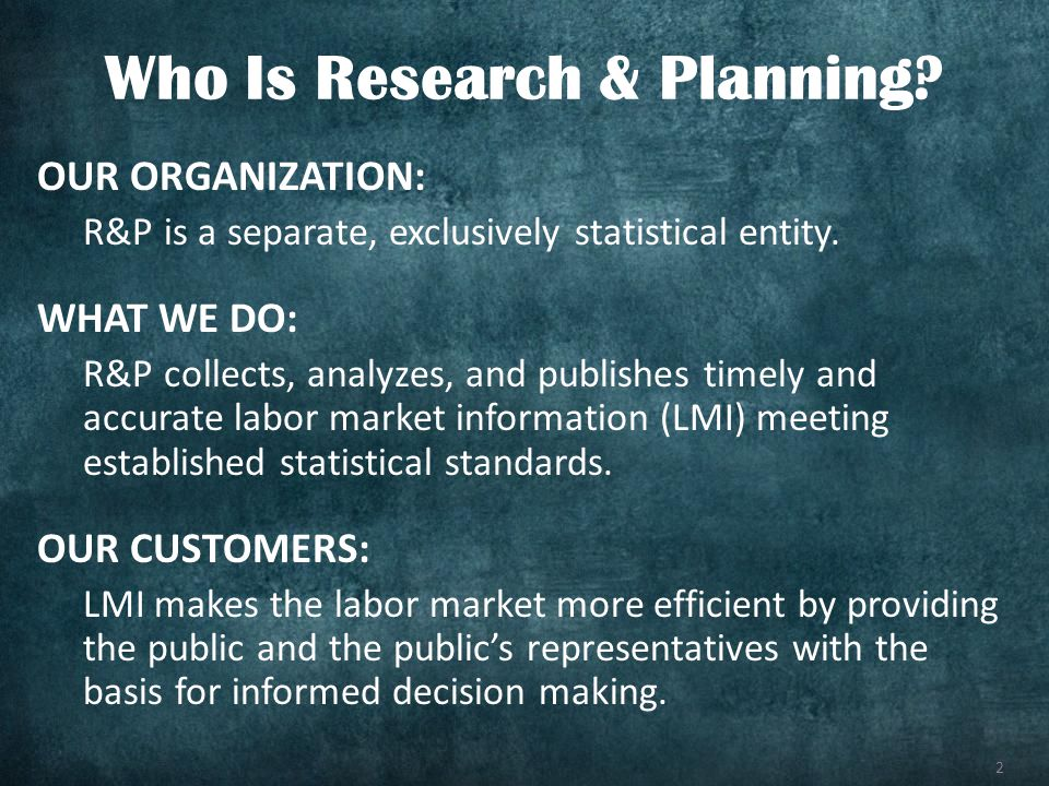 2 OUR ORGANIZATION: R&P is a separate, exclusively statistical entity. WHAT WE DO: R&P collects, analyzes, and publishes timely and accurate labor mar