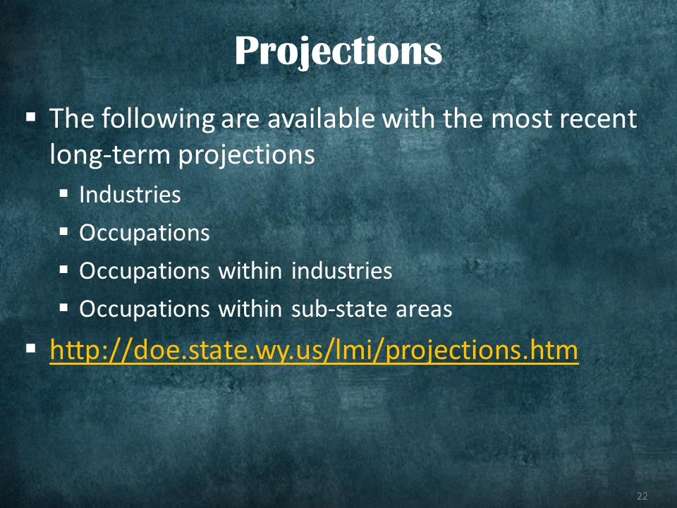 22 The following are available with the most recent long-term projections Industries Occupations Occupations within industries Occupations within sub-