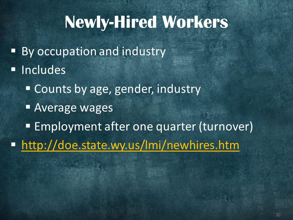30 By occupation and industry Includes Counts by age, gender, industry Average wages Employment after one quarter (turnover) http://doe.state.wy.us/lm