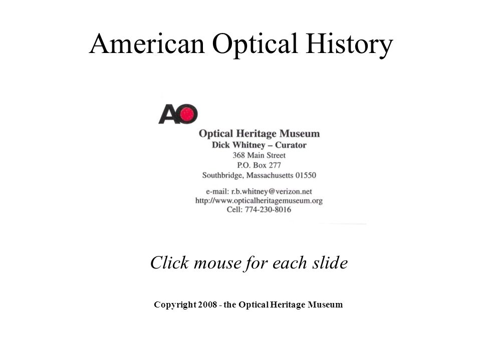 American Optical History Copyright 2008 - the Optical Heritage Museum Click mouse for each slide