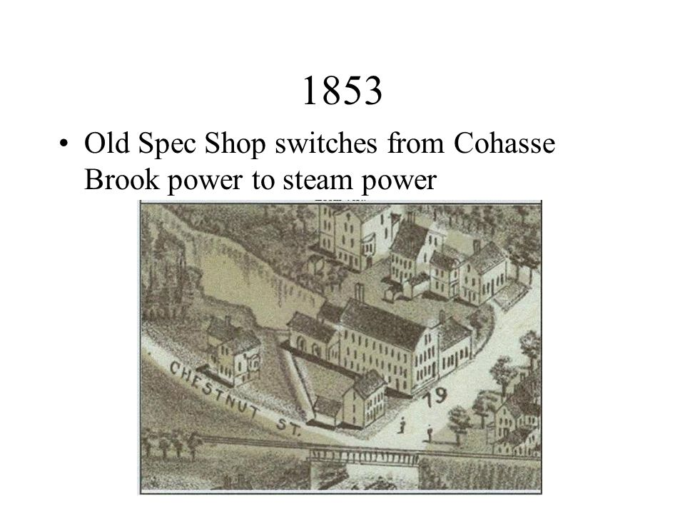 1853 Old Spec Shop switches from Cohasse Brook power to steam power