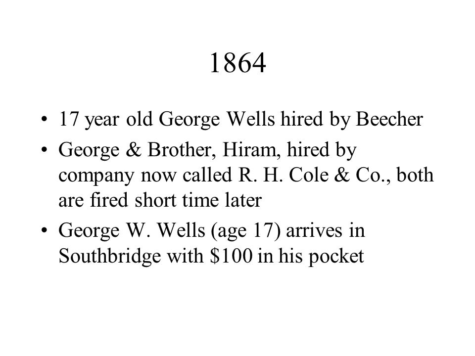 1864 17 year old George Wells hired by Beecher George & Brother, Hiram, hired by company now called R.