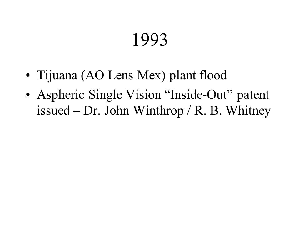1993 Tijuana (AO Lens Mex) plant flood Aspheric Single Vision Inside-Out patent issued – Dr. John Winthrop / R. B. Whitney