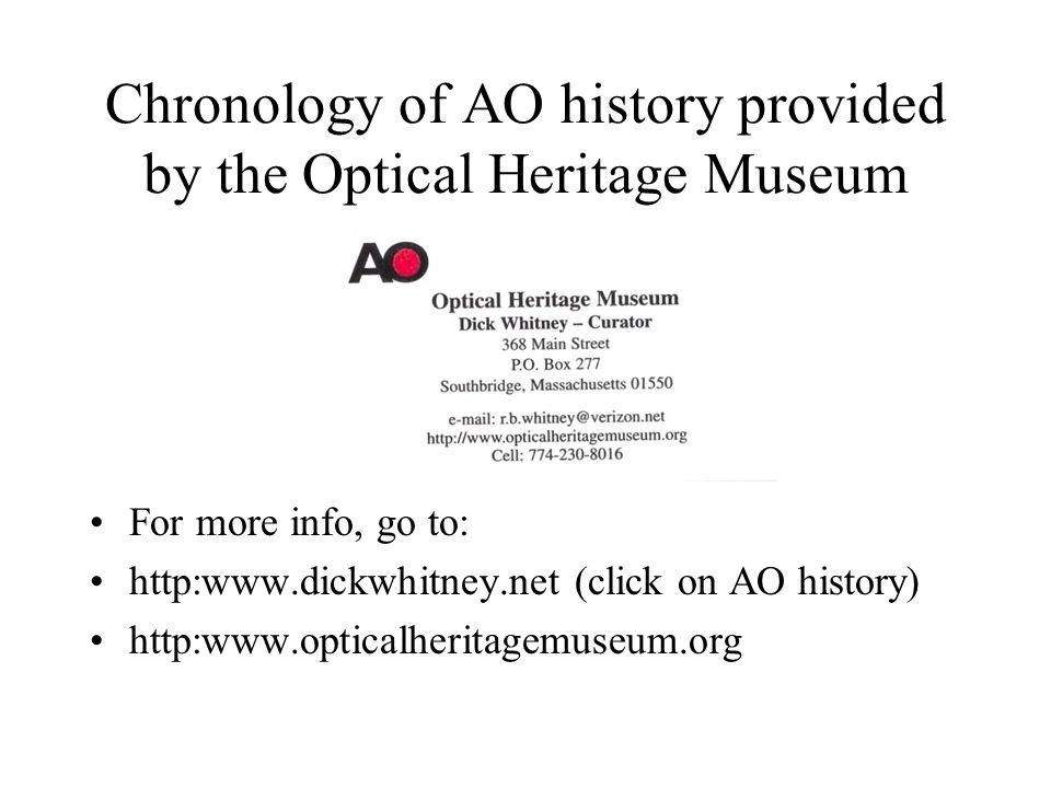 Chronology of AO history provided by the Optical Heritage Museum For more info, go to: http:www.dickwhitney.net (click on AO history) http:www.opticalheritagemuseum.org