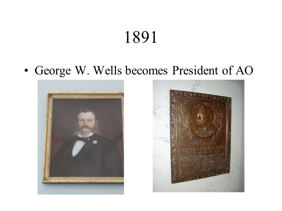 1891 George W. Wells becomes President of AO