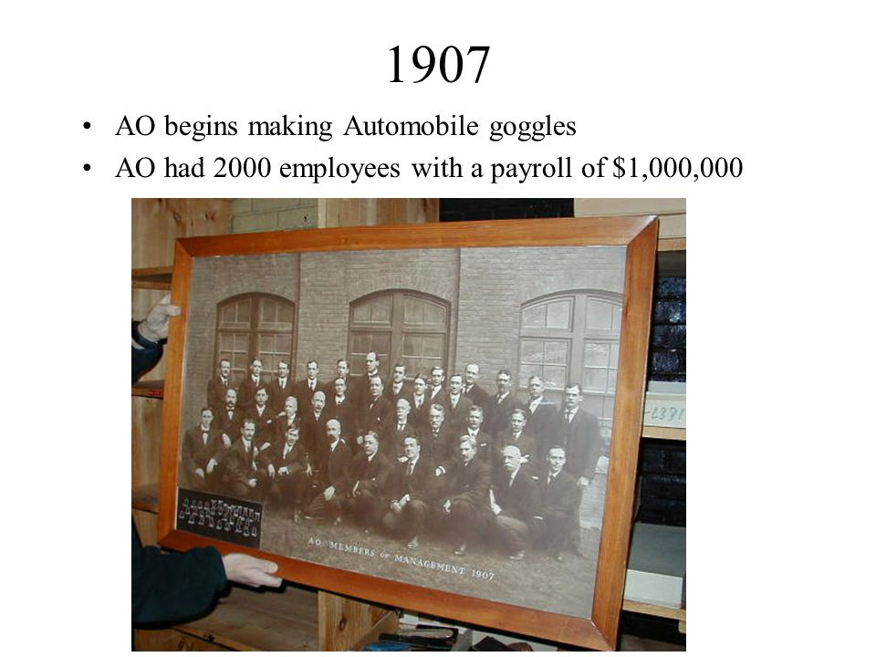 1907 AO begins making Automobile goggles AO had 2000 employees with a payroll of $1,000,000