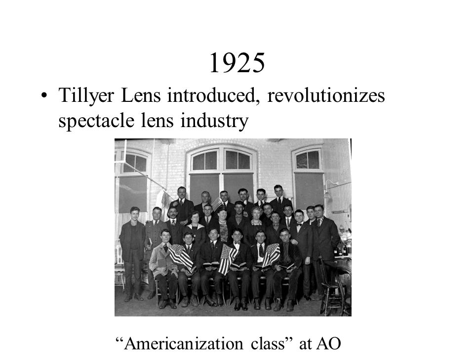 1925 Tillyer Lens introduced, revolutionizes spectacle lens industry Americanization class at AO