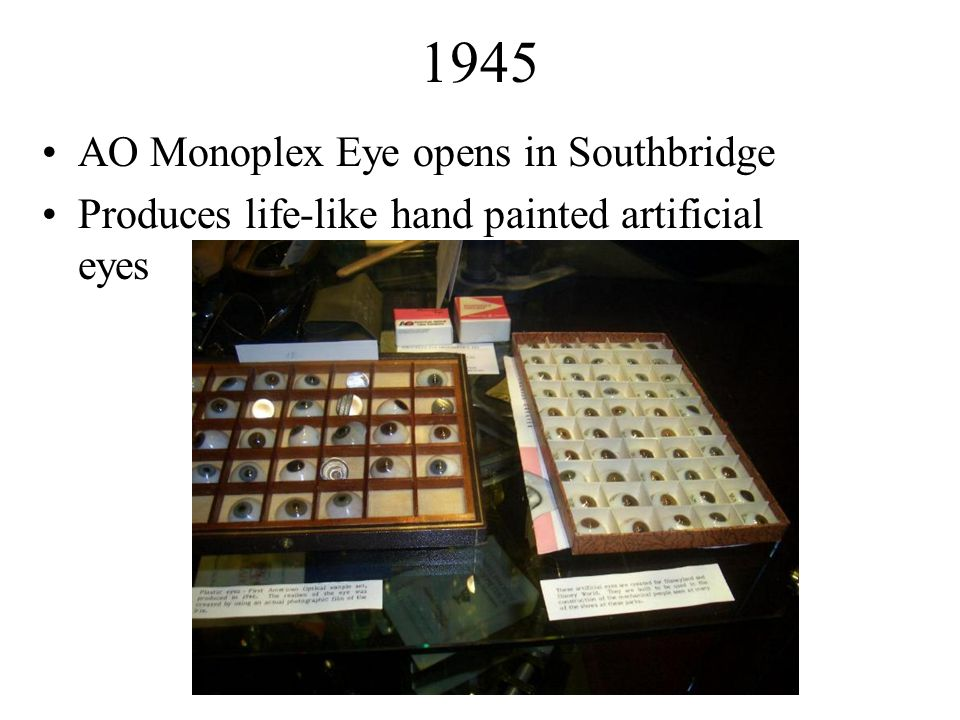 1945 AO Monoplex Eye opens in Southbridge Produces life-like hand painted artificial eyes