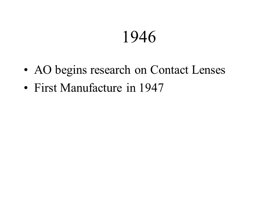 1946 AO begins research on Contact Lenses First Manufacture in 1947