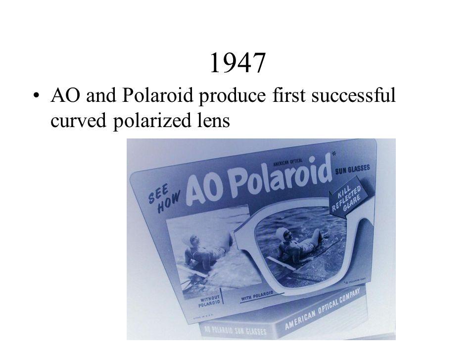 1947 AO and Polaroid produce first successful curved polarized lens