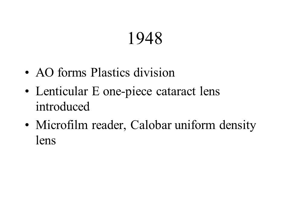 1948 AO forms Plastics division Lenticular E one-piece cataract lens introduced Microfilm reader, Calobar uniform density lens
