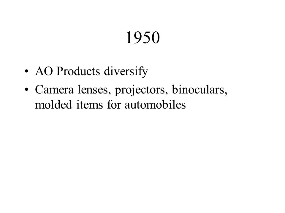 1950 AO Products diversify Camera lenses, projectors, binoculars, molded items for automobiles
