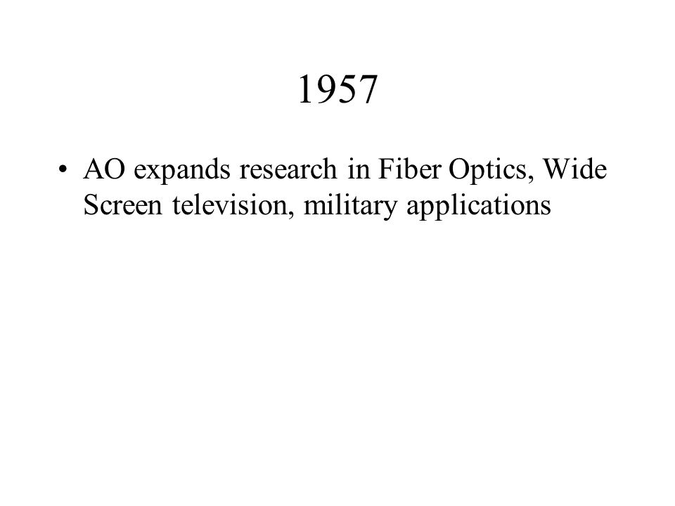 1957 AO expands research in Fiber Optics, Wide Screen television, military applications
