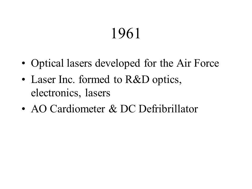 1961 Optical lasers developed for the Air Force Laser Inc. formed to R&D optics, electronics, lasers AO Cardiometer & DC Defribrillator