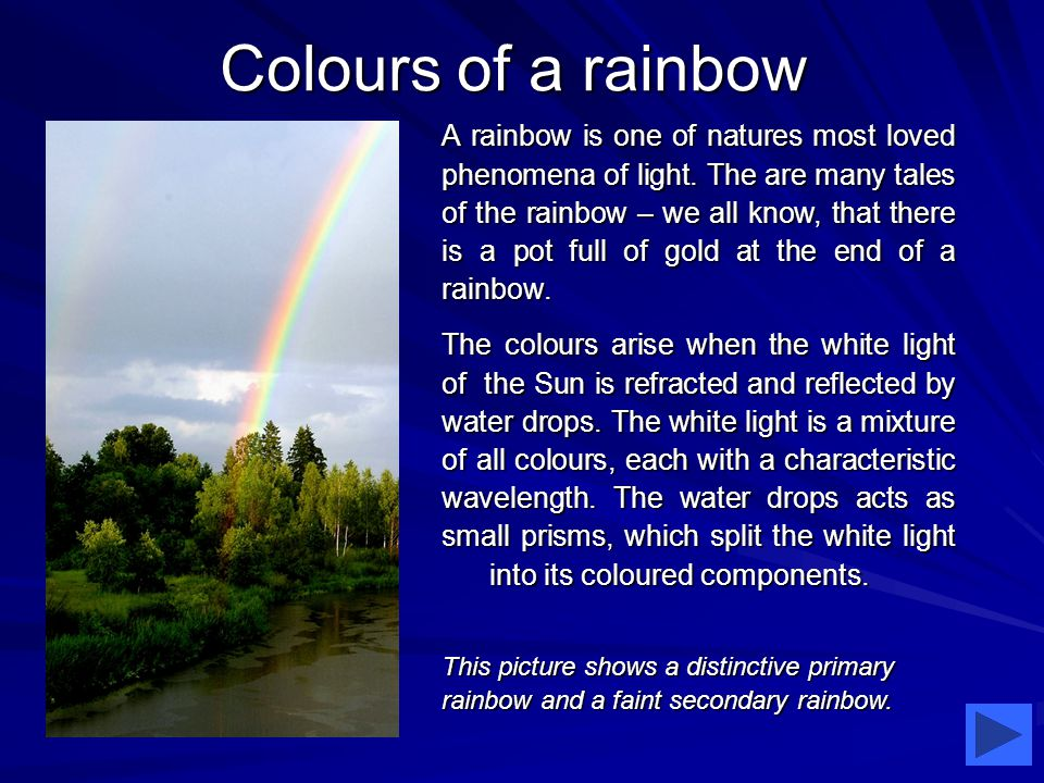 Colours of a rainbow A rainbow is one of natures most loved phenomena of light.