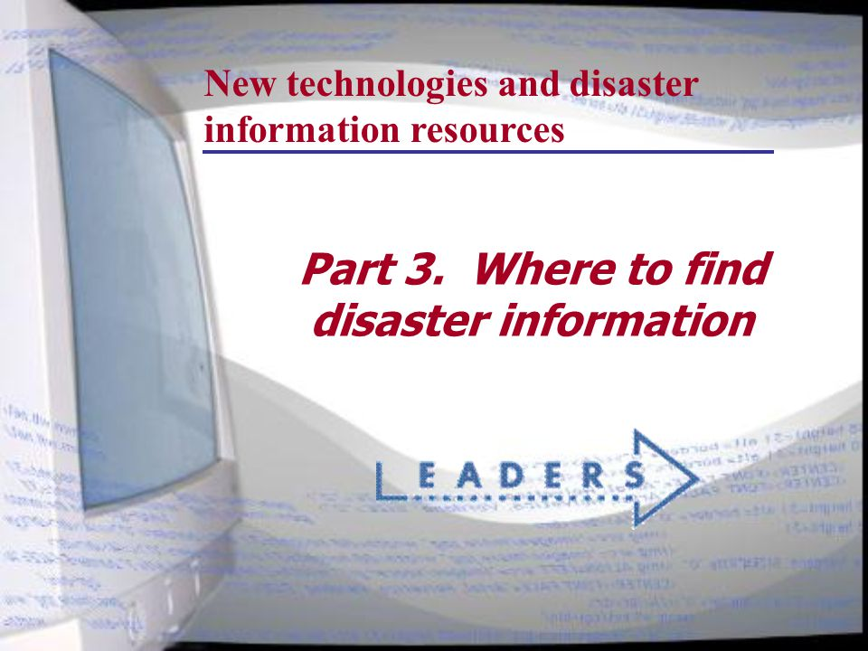 Part 3. Where to find disaster information New technologies and disaster information resources