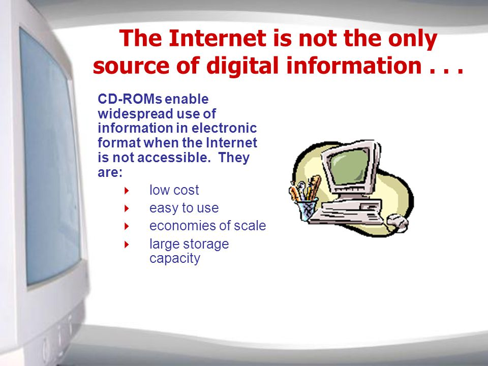 The Internet is not the only source of digital information...