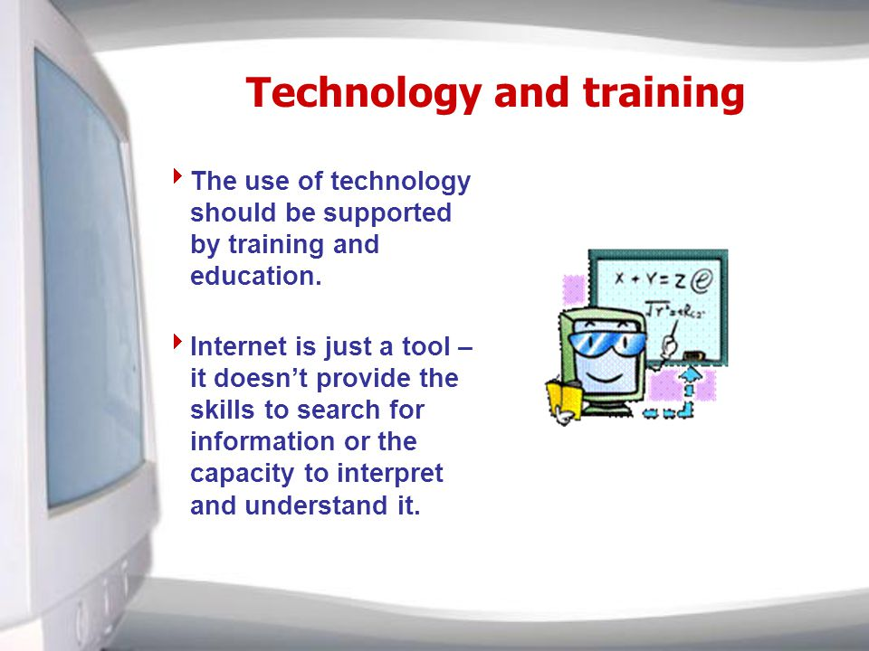 Technology and training The use of technology should be supported by training and education.