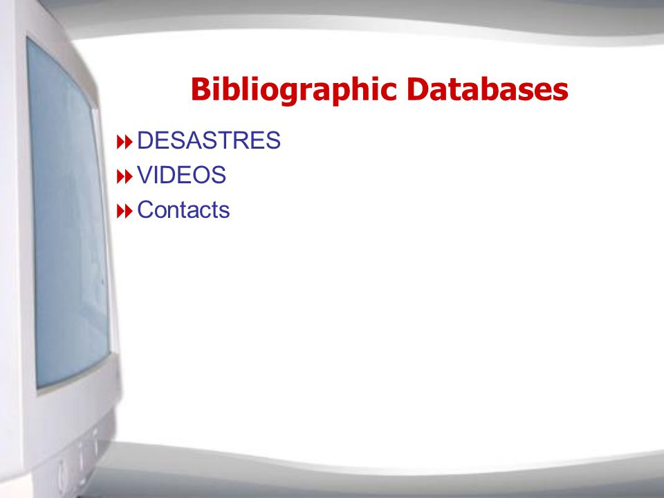 Bibliographic Databases DESASTRES VIDEOS Contacts