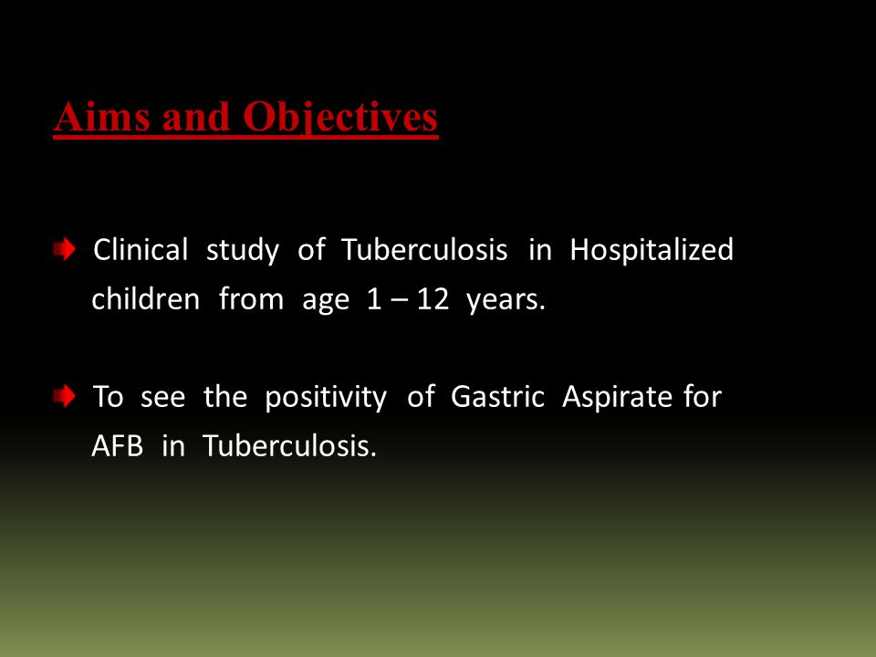 Aims and Objectives Clinical study of Tuberculosis in Hospitalized children from age 1 – 12 years.
