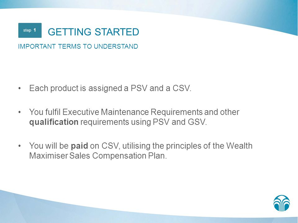Each product is assigned a PSV and a CSV. You fulfil Executive Maintenance Requirements and other qualification requirements using PSV and GSV. You wi