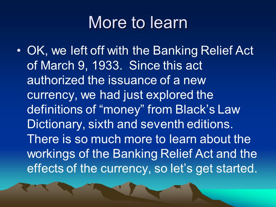 End of the Banking Relief Act Authority to terminate the EMERGENCY rests with the President, and if a President should declare this EMERGENCY over, then the Banking Relief Act and all other acts passed pursuant to it, will fall.