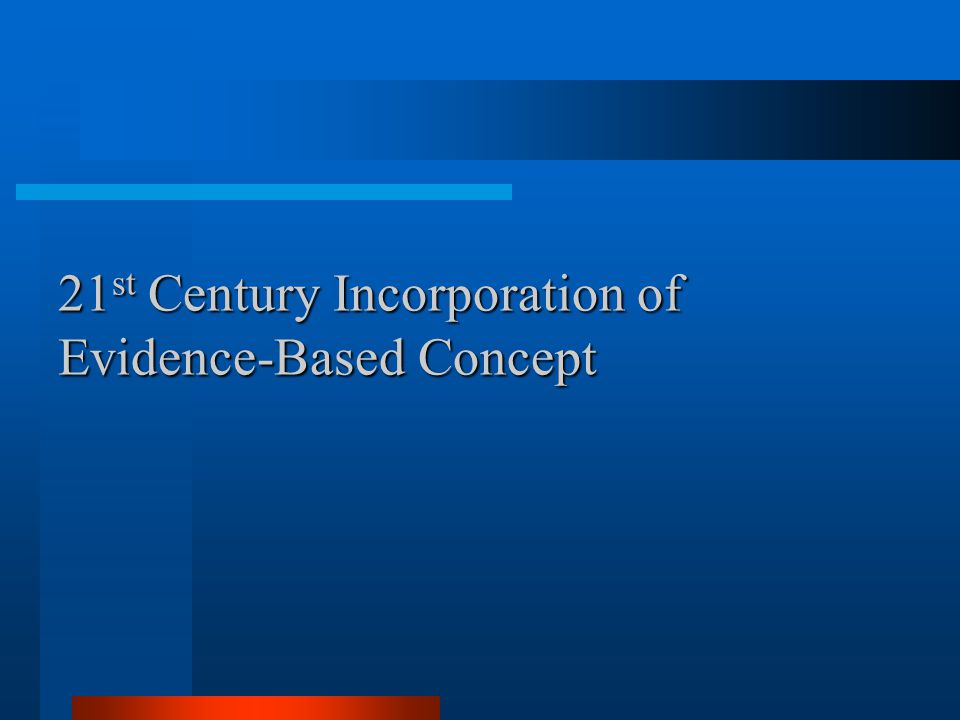 21 st Century Incorporation of Evidence-Based Concept
