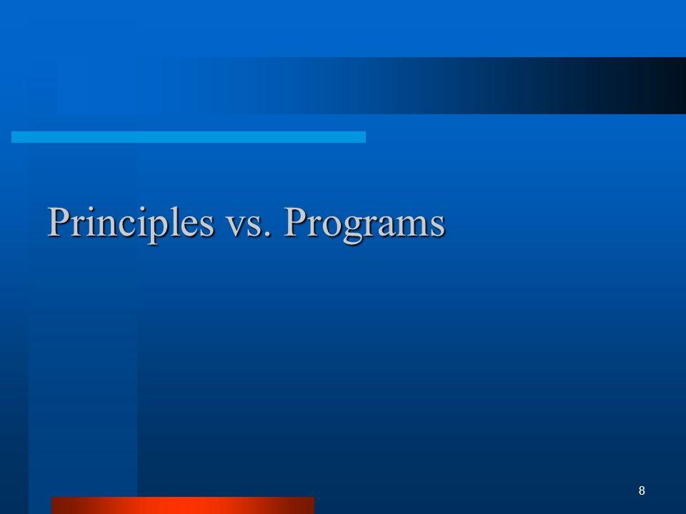 Principles vs. Programs 8