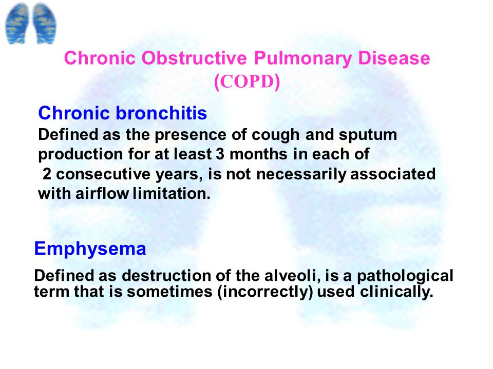 GOLD Definition: COPD i s a disease state characterized by airflow limitation that is not fully reversible. The airflow limitation is usually both pro
