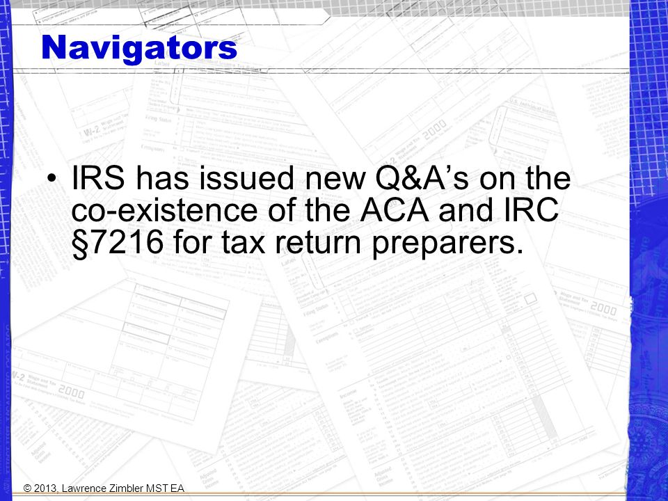 Navigators IRS has issued new Q&As on the co-existence of the ACA and IRC §7216 for tax return preparers.