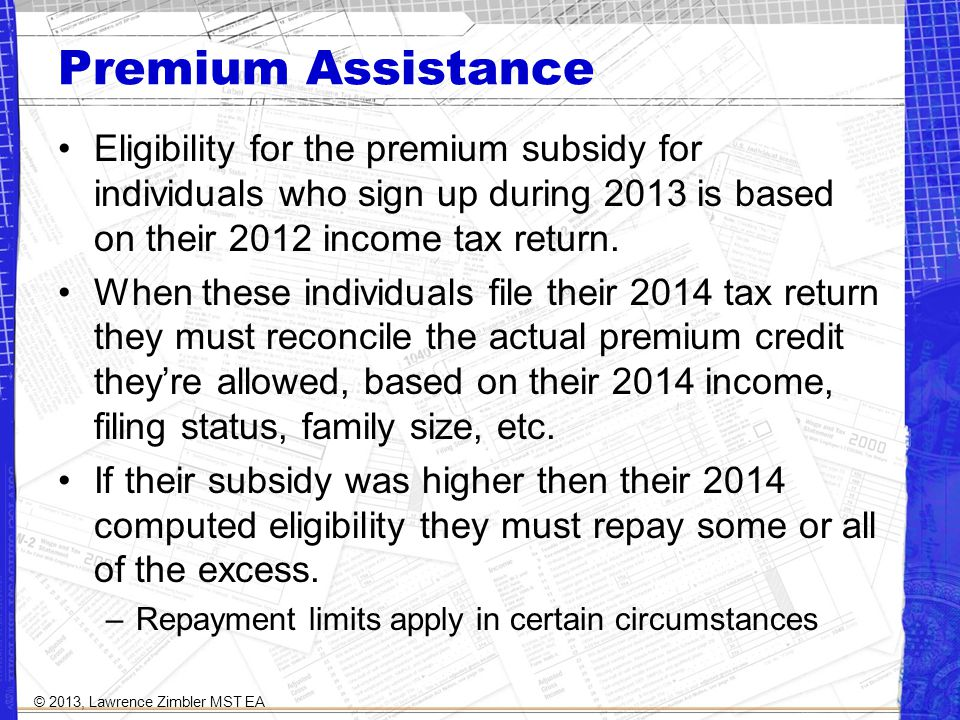 Premium Assistance Eligibility for the premium subsidy for individuals who sign up during 2013 is based on their 2012 income tax return.