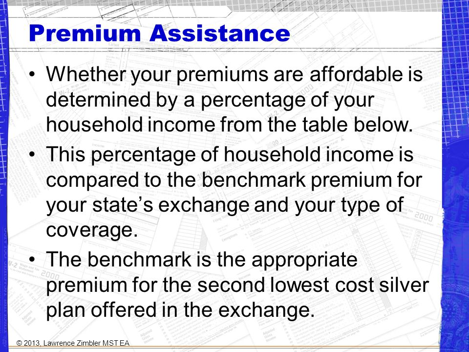 Premium Assistance Whether your premiums are affordable is determined by a percentage of your household income from the table below.
