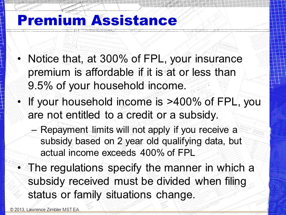 Premium Assistance Notice that, at 300% of FPL, your insurance premium is affordable if it is at or less than 9.5% of your household income.