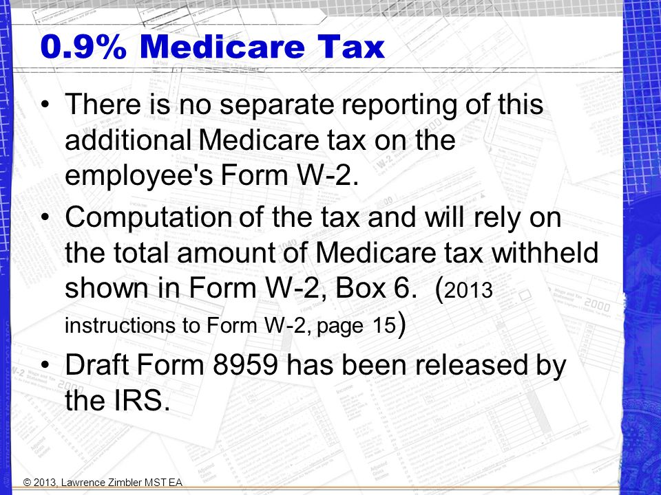 0.9% Medicare Tax There is no separate reporting of this additional Medicare tax on the employee s Form W-2.