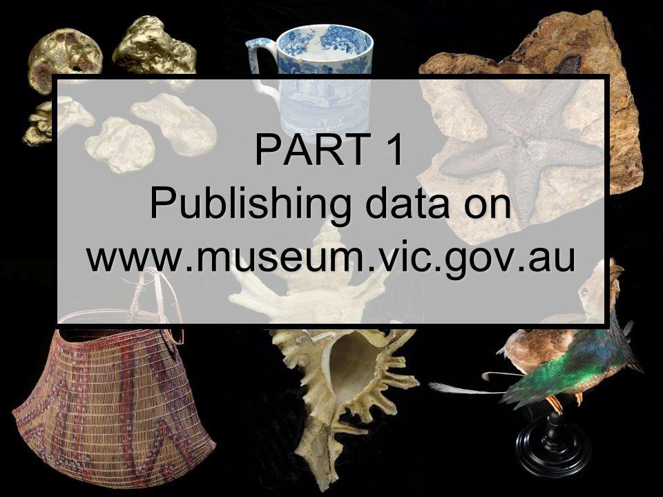 PART 1 Publishing data on www.museum.vic.gov.au