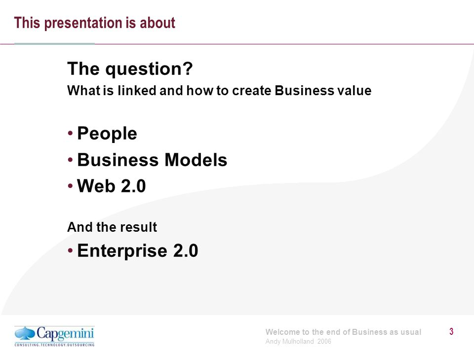 Welcome to the end of Business as usual Andy Mulholland 2006 3 This presentation is about The question.