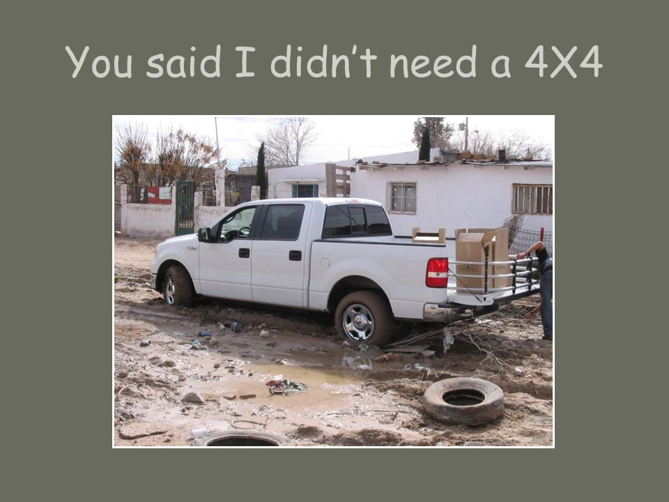 You said I didnt need a 4X4