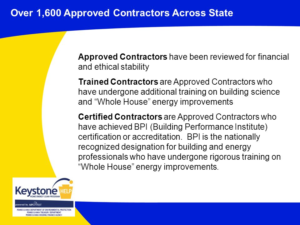 Over 1,600 Approved Contractors Across State Approved Contractors have been reviewed for financial and ethical stability Trained Contractors are Appro