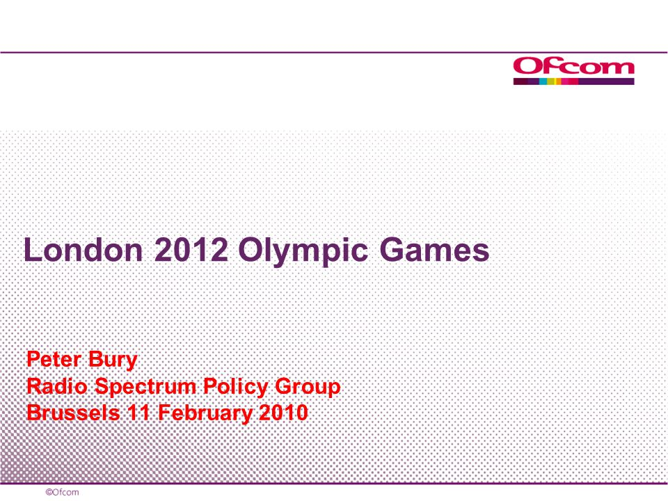 Peter Bury Radio Spectrum Policy Group Brussels 11 February 2010 London 2012 Olympic Games