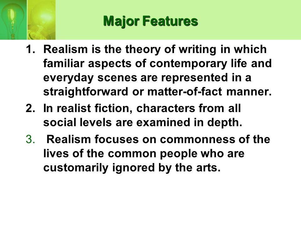 Definition of Realism A reaction against romanticism, an interest in scientific method, the systematizing study of documentary history, and the influence of rational philosophy.