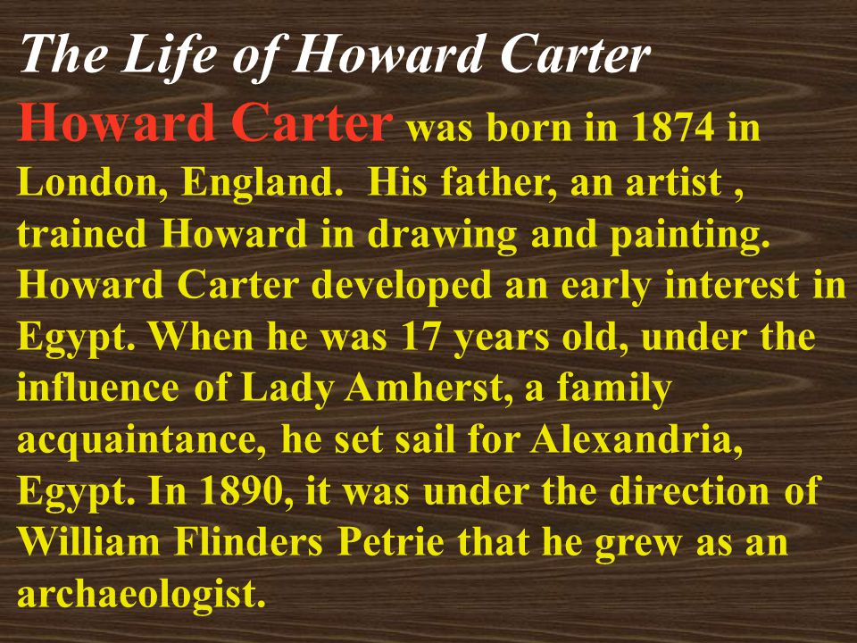 On November 4, 1922, archeologist Howard Carter dragged himself out of bed. The life of Howard Carter Would it be another day of failure in the chokin