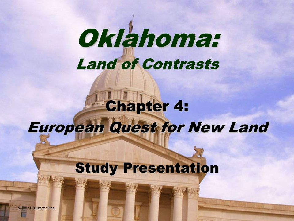 Oklahoma: Land of Contrasts Chapter 4: European Quest for New Land Study Presentation ©2006 Clairmont Press