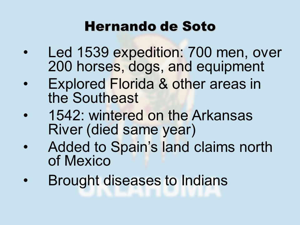Led 1539 expedition: 700 men, over 200 horses, dogs, and equipment Explored Florida & other areas in the Southeast 1542: wintered on the Arkansas Rive