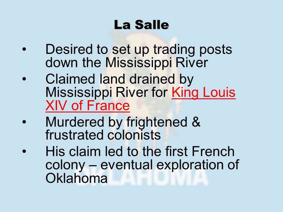 Desired to set up trading posts down the Mississippi River Claimed land drained by Mississippi River for King Louis XIV of FranceKing Louis XIV of Fra
