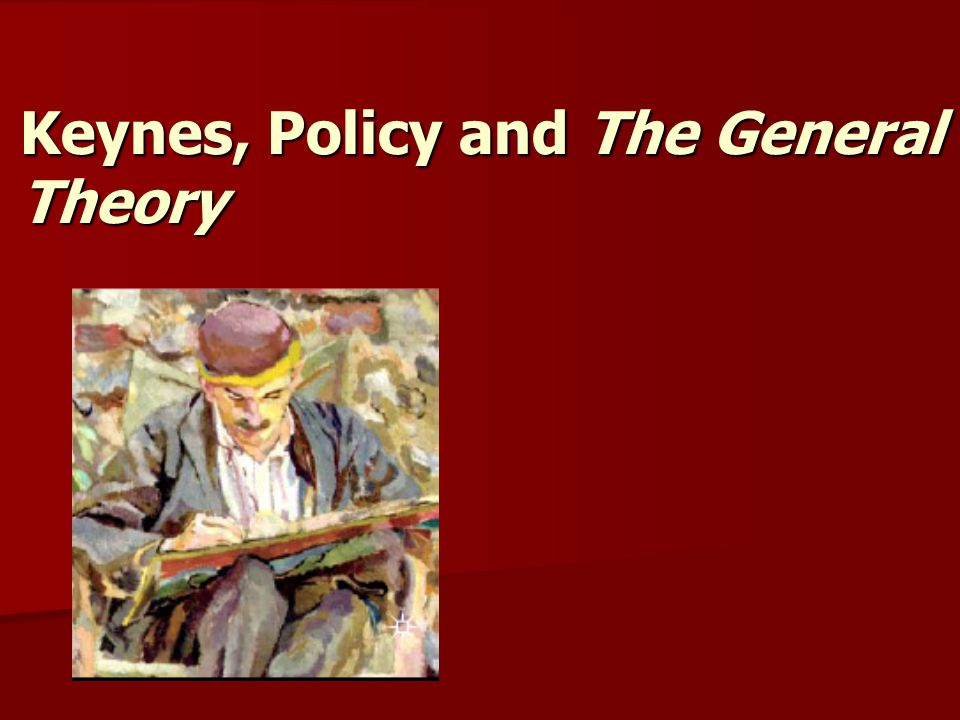 Keynes, Policy and The General Theory