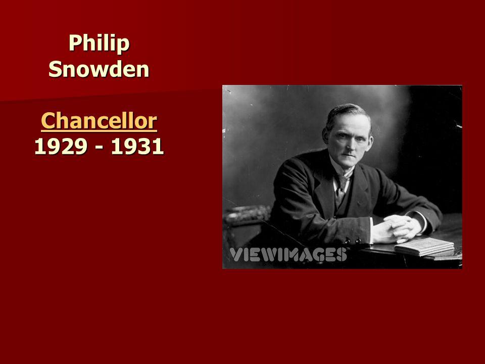 Philip Snowden Chancellor 1929 - 1931 Chancellor
