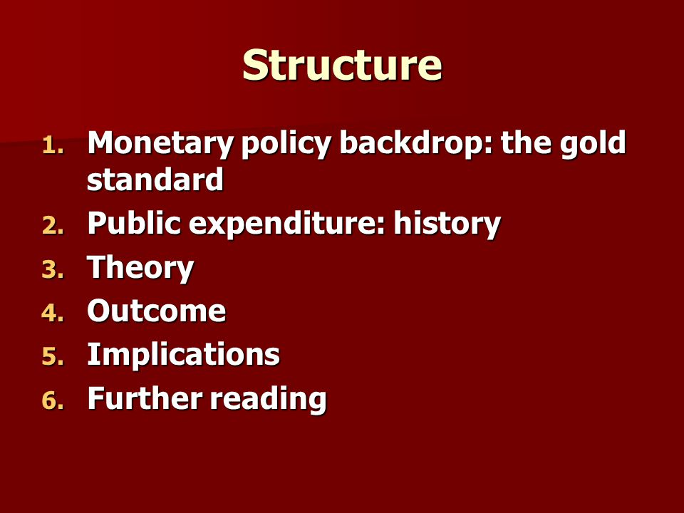 Structure 1. Monetary policy backdrop: the gold standard 2.